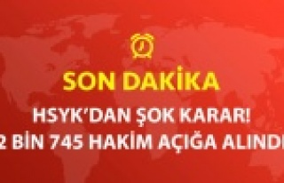 HSYK'DAN ŞOK KARAR! 2 BİN 745 HAKİMİ AÇIĞA...