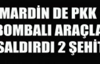 MARDİN DE PKK BOMBALI ARAÇLA SALDIRDI 2 ŞEHİT
