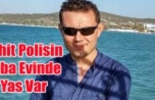 ŞEHİT POLİSİN UŞAK'TA Kİ BABA OCAĞINDA...