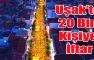 UŞAK'TA 20 BİN KİŞİYE İFTAR