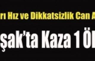 UŞAK'TA KAZA 1 ÖLÜ