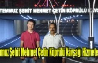 15 Temmuz Şehit Mehmet Çetin Köprülü Kavşağı...
