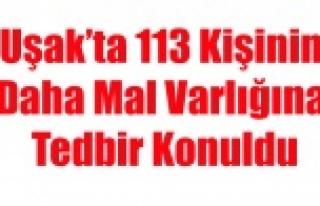 UŞAK'TA 113 KİŞİNİN DAHA MAL VARLIĞINA...