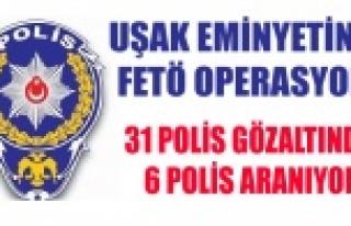 UŞAK'TA 31 POLİS GÖZALTINA ALINDI 6 SI ARANIYOR