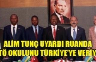 ALİM TUNÇ UYARDI RUANDA FETÖ OKULUNU TÜRKİYE'YE...