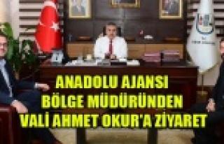 ANADOLU AJANSI BÖLGE MÜDÜRÜNDEN VALİ AHMET OKUR'A...