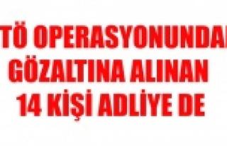 FETÖ OPERASYONUNDAN GÖZALTINA ALINAN 14 KİŞİ...