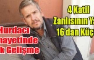 HURDACI CİNAYETİNDE KATİL SAYISI 4'E ÇIKTI