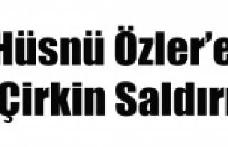 HÜSNÜ ÖZLER'E ÇİRKİN SALDIRI