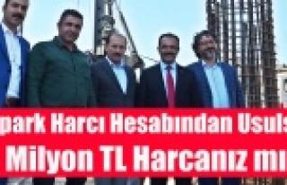 OTOPARK HARCI HESABINDAN 5 MİLYON TL USULSÜZ ÇEKİLDİ...