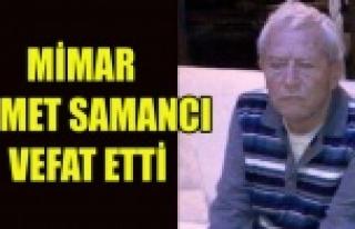 MİMAR AHMET SAMANCI VEFAT ETTİ