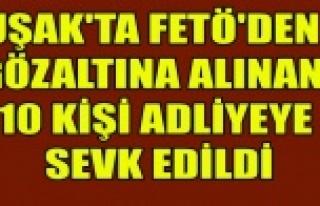 UŞAK'TA FETÖ'DEN GÖZALTINA ALINAN 10...