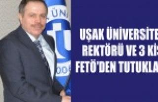 UŞAK ÜNİVERSİTESİ REKTÖRÜ VE 3 KİŞİ FETÖ'DEN...