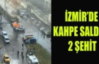 İZMİR'DE KAHPE SALDIRI 2 ŞEHİT