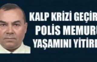 KALP KRİZİ GEÇİREN POLİS MEMURU YAŞAMINI YİTİRDİ