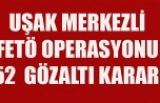 UŞAK MERKEZLİ FETÖ OPERASYONU 52 GÖZALTI KARARI