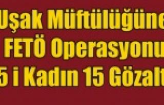 UŞAK'TA MÜFTÜLÜK ÇALIŞANLARINA FETÖ OPERASYONU...