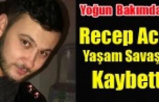 BİR HAFTA ÖNCE KAZA'DA AĞIR YARALANAN RECEP...