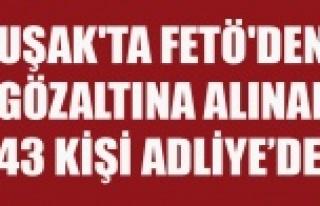 UŞAK'TA FETÖ'DEN GÖZALTINA ALINAN 43...