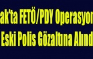 UŞAK'TA FETÖ OPERASYONU 4 ESKİ POLİS GÖZALTINA...