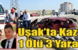 UŞAK'TA TRAFİK KAZASI 1 ÖLÜ 3 YARALI