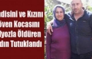 UŞAK'TA KOCASINI BALYOZLA ÖLDÜREN KADIN TUTUKLANDI