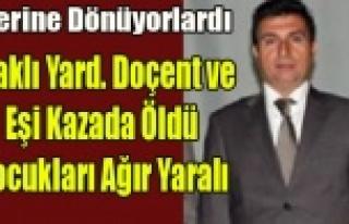 UŞAKLI YARD.DOÇENT VE EŞİ KAZADA ÖLDÜ 2 ÇOCUKLARI...