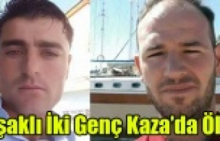 UŞAKLI İKİ GENÇ ÇİVRİL DE  KAZADA ÖLDÜ