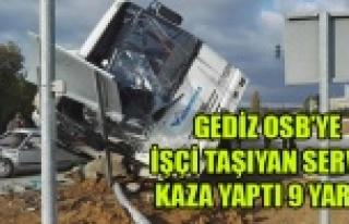 GEDİZ OSBS'YE İŞÇİ TAŞIYAN SERVİS KAZA...
