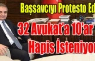 BAŞSAVCIYI PROTESTO EDEN 32 AVUKAT'A 10 AR YIL...