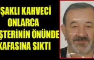 UŞAKLI KAHVECİ ONLARCA KİŞİNİN ÖNÜNDE KAFASINA...
