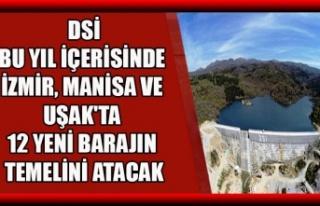 DSİ, BU YIL İÇERİSİNDE İZMİR, MANİSA VE UŞAK'TA...
