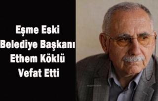 EŞME ESKİ BELEDİYE BAŞKANI ETHEM KÖKLÜ VEFAT...