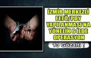 İZMİR MERKEZLİ FETÖ/PDY YAPILANMASI'NA YÖNELİK...