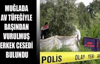 MUĞLADA AV TÜFEĞİYLE BAŞINDAN VURULMUŞ ERKEK...