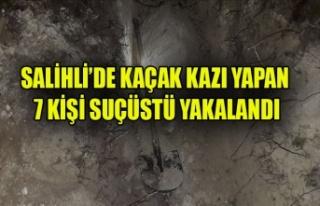 SALİHLİ'DE KAÇAK KAZI YAPAN 7 KİŞİ SUÇÜSTÜ...