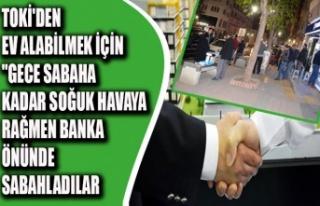"""TOKİ'DEN EV ALABİLMEK İÇİN""""GECE SABAHA..."""
