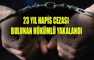 23 YIL HAPİS CEZASI BULUNAN HÜKÜMLÜ YAKALANDI