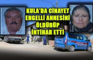 KULA'DA CİNAYET ENGELLİ ANNESİNİ ÖLDÜRÜP...