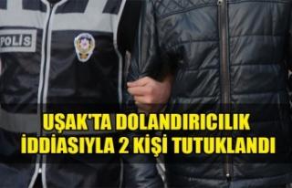 UŞAK'TA DOLANDIRICILIK İDDİASIYLA 2 KİŞİ...