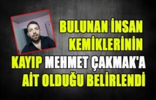 BULUNAN İNSAN KEMİKLERİNİN KAYIP MEHMET ÇAKMAK'A...