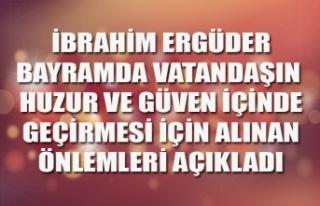 ERGÜDER BAYRAMDA VATANDAŞIN HUZUR VE GÜVEN İÇİNDE...