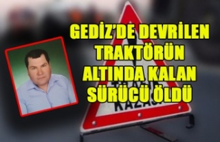 SİMAV'DA DEVRİLEN TRAKTÖRÜN ALTINDA KALAN...
