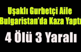UŞAKLI GURBETÇİ AİLE BULGARİSTAN'DA KAZA...