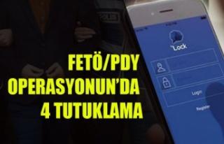 FETÖ/PDY OPERASYONUN'DA 4 TUTUKLAMA