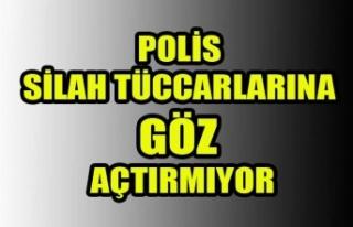 POLİS SİLAH TÜCCARLARINA GÖZ AÇTIRMIYOR