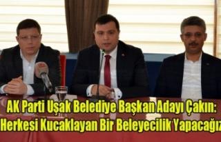 AK PARTİ ADAYI MEHMET ÇAKIN HERKESİ KUCAKLAYACAK...