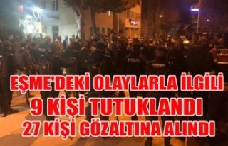 EŞME DE Kİ OLAYLAR İLE İLGİLİ 9 KİŞİ TUTUKLANDI...