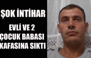 EVLİ VE 2 ÇOCUK BABASI KAFASINA SIKARAK İNTİHAR...