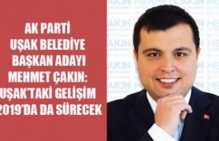 MEHMET ÇAKIN: UŞAK'TAKİ GELİŞİM 2019'DA...